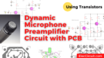 Transistors Dynamic Microphone Preamplifier Circuit with PCB