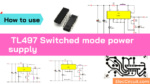 How to use TL497 Switched mode power supply