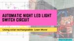 Automatic Night LED light switch circuit