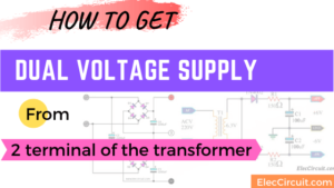 How to get Dual voltage supply from 2 terminal of the transformer