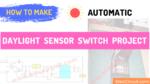 automatic daylight sensor switch Project