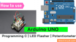 How to use Arduino UNO | Programming C | LED Flasher | Potentiometer