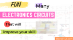 Fun Electronics circuits that will improve your skill