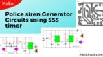 Make Police siren Generator circuits using 555 timer