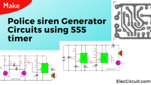 Make Police siren Generator circuits using 555 timer