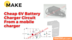 Make Cheap 6V battery charger circuit from mobile charger