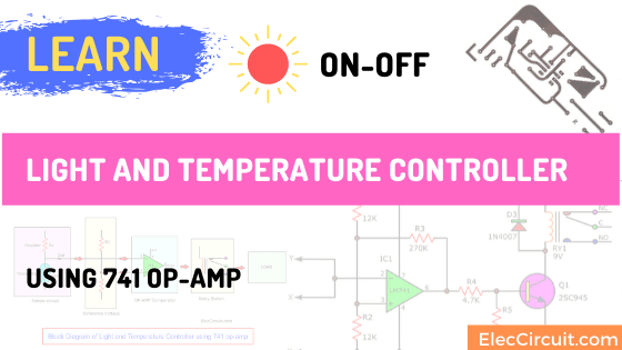 Learn ON-OFF Light and Temperature Controller using 741 op-amp