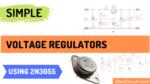 Simple Voltage regulator using 2N3055