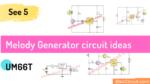 5 Melody generator circuits using  UM66T