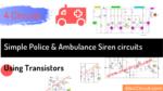 Simple transistor Police Ambulance Siren circuit