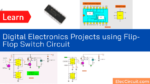 Digital Electronics Projects using Flip-Flop Switch Circuit