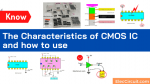 Know the characteristics of CMOS IC and how to use