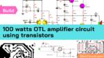 100 watts OTL Power Amplifier circuit using transistors