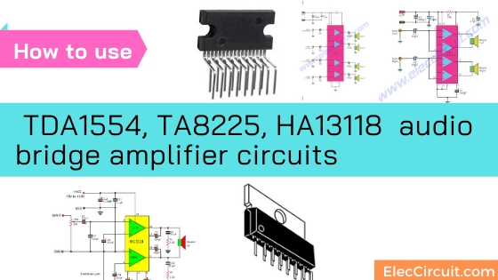 How to use TDA1554, TA8225, HA13118  audio bridge amplifier circuits