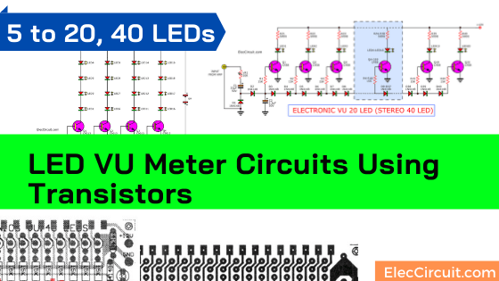 LED VU Meter circuits using transistors, 5 to 20, 40 LED